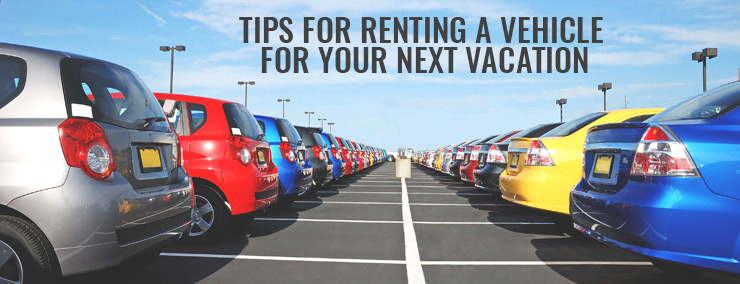 Tips for Renting a Vehicle for Your Next Vacation