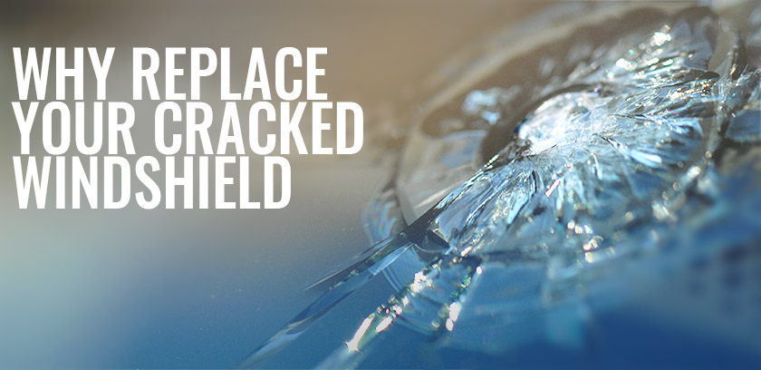 Why Replace Your Cracked Windshield