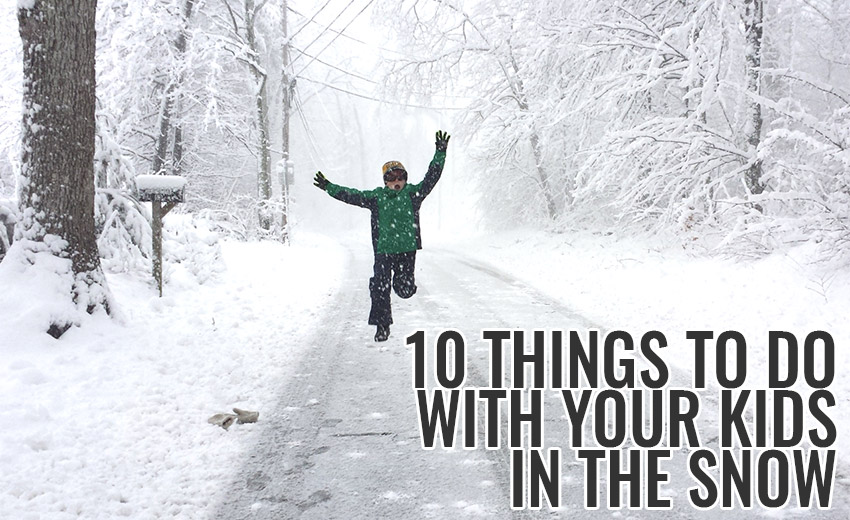 10 Things to do with your Kids in the Snow